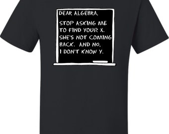 Adult Dear Algebra Stop Asking Me To Find Your X Funny Math T-Shirt