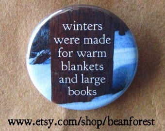 "winters were made for warm blankets and large books - 1.25"" pinback button badge - refrigerator fridge magnet - book lover reading gift"