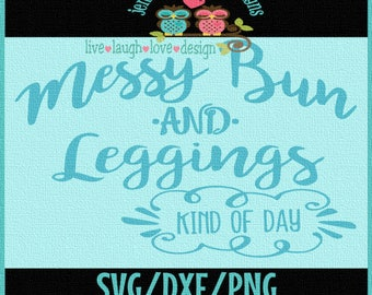 Messy Bun and Leggings - kind of day - SVG/DXF/PNG/JPeg - quote, momlife  -motivational - Cricut, Studio Cutable file