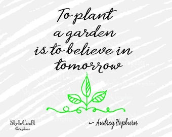 To plant a garden is to believe in tomorrow svg, garden svg, Cricut, Silhouette, plant garden believe tomorrow, inspire Audrey Hepburn quote