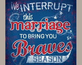 ATLANTA BRAVES baseball or ANY Sports Team. We interrupt this marriage to bring you baseball season, rustic sign, vintage sign, home decor