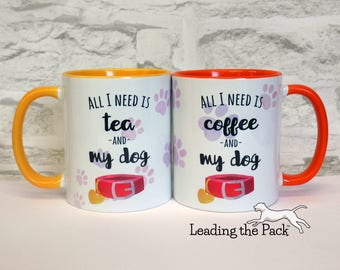 All I need is coffee or tea and my dog, gift mug, dog themed mug, dog coffee mug, dog tea mug, gift for dog lover