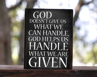 GOD doesn't have us what we can handle, GOD helps us HANDLE what we are given...sign block