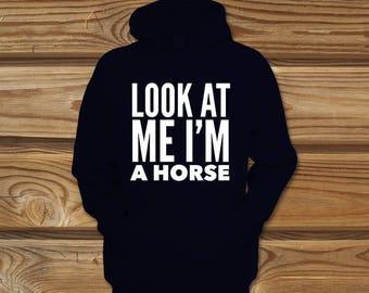 Look at me I'm a horse cute funny hoodie hooded sweatshirt