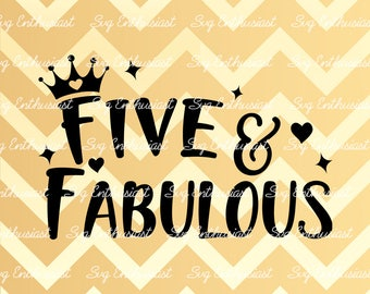 Five and Fabulous SVG, 5th SVG, fifth SVG, 5th Birthday Svg, 5 & Fabulous Svg, Svg Cut Files, Clip Art, Vector, Svg Sayings