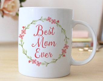 Best Mom Ever Coffee Mug - Mother's Day Gift - Coffee Mug Floral Gift for Mom