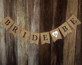 Bridal Shower Banner, BRIDE to BE, Burlap Wedding Banner, Bridal Shower Decoration, Photo Prop, Engagement Banner, Rustic Burlap Bunting