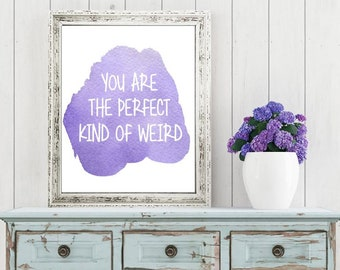 Wall art quotes - You are the Perfect Kind of Weird