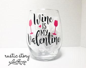 Wine is my Valentine, wine glass
