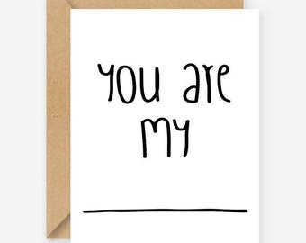 You are my, fill in greeting card, funny card, blank inside, recycled card