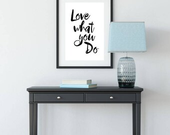 Love What You Do, Printable Poster, Wall Art, Typography Printable, Quote Wall Art, Inspirational Poster, Printable Quote, Motivational Art