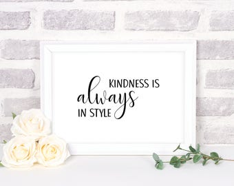 Printable Quote | Kindness Is Always In Style Quote | Word Art | Inspirational Quote | Creative Home Decor | Instant Download