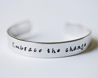Metal-stamped Cuff Bracelet - Embrace the Change - Quote Jewelry - Quote Bracelet - Inspirational Jewelry - Metal-stamped Jewelry