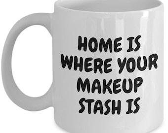 Makeup Artist Mug - Funny Makeup Gift Idea - Home Is Where Your Makeup Stash Is - Makeup Hobbyist Present