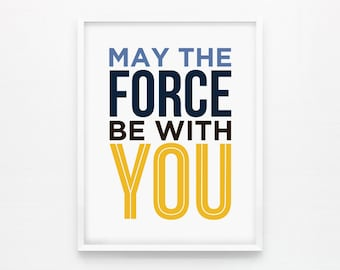 May The Force Be With You, Modern Kids Wall Art, Nursery Print, Inspirational Wall Art, Star Wars Quote Art, Children Room Decor