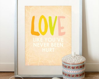 Love like you've never been hurt, Quote ART PRINT, Love quote, Inspirational art, Typographic print, Typography poster.