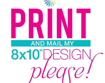 """Print and Mail My 8x10"""" Design, Please!"""