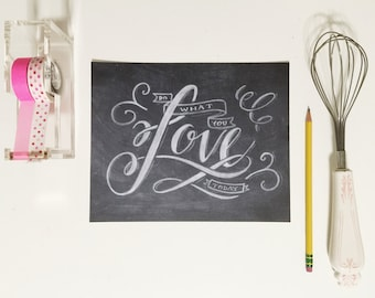 do what you love today, handdrawn chalk art print : 8x10