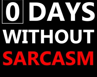 0 days without sarcasm - Funny Sarcastic Shirt