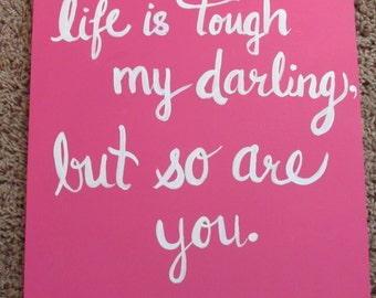 Life is Tough my Darling but so are you Gesso Board Wall Decor