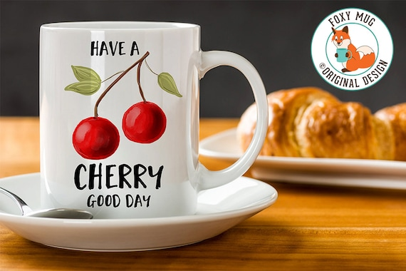 Coffee Mug Have a Cherry Good Day Coffee Cup - Great Gift for Vegan or Vegetarian - Funny Mug - Travel Mug