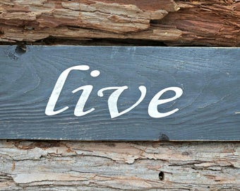 live | Rustic Sign | Farmhouse Sign | Home Decor | Wall Sign | Wall Decor | Hand Painted Sign | Room Decor | Mantel Decor | Photo Prop