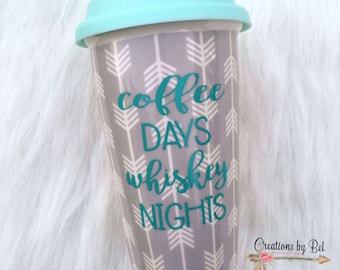 Coffee Days Whiskey Nights / Travel Mug / Coffee Mug / Gift / Funny Gift