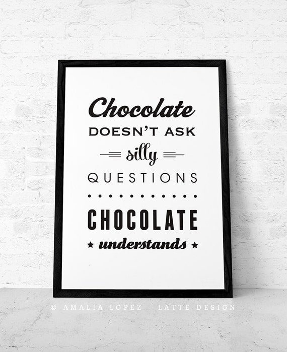 Chocolate doesn\'t ask silly questions ... chocolate quote