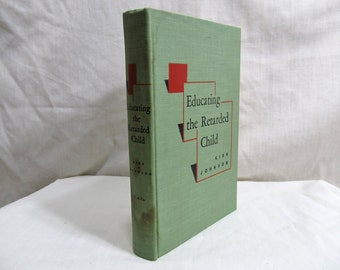 Educating The Retarded Child by Samuel A Kirk and Orville Johnson Houghton Mifflin 1951 Book Education School Mentally Disabled Teaching