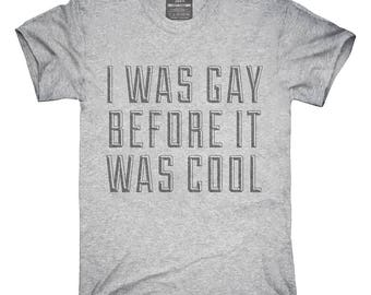 I Was Gay Before It Was Cool T-Shirt, Hoodie, Tank Top, Gifts