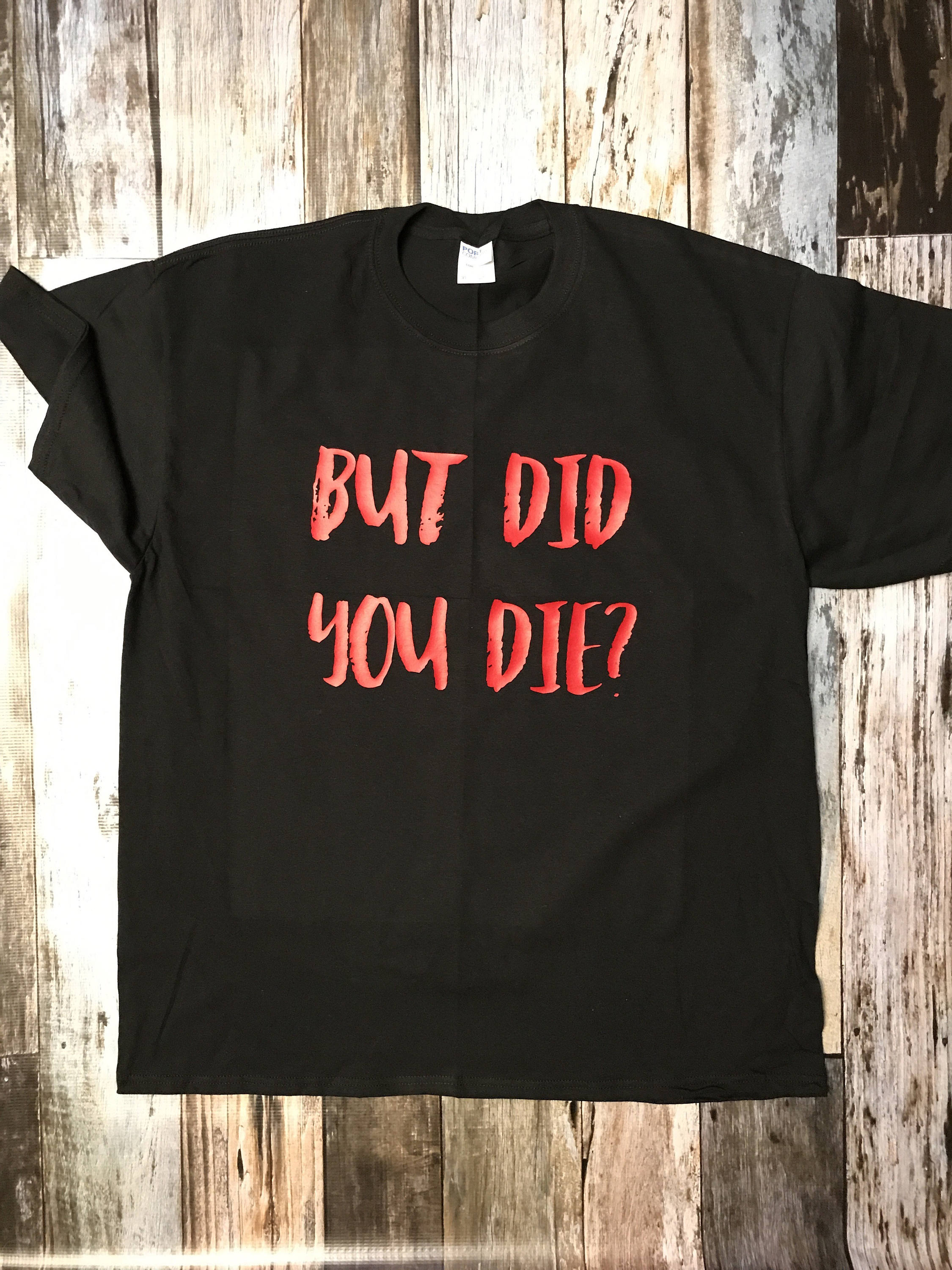 but did you die t shirt funny t shirt sayings funny t