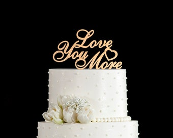 Love you more cake topper,i love you more cake topper,love you more cake,love you more topper,love you more cake topper with date,5512016