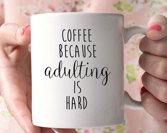 Adulting Coffee Mug - Adulting Funny Mug - Funny Mom Coffee Mug - Funny Graduation Gift - Funny Coffee Lover Gift - Adulting is Hard