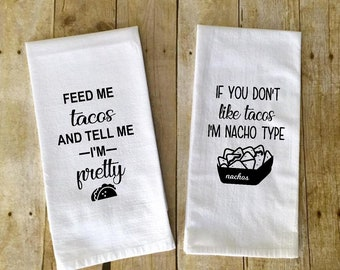 SET OF 2 Taco Kitchen towels, Feed me tacos and tell me i'm pretty, If you don't like tacos I'm nacho type, kitchen towel, flour sack towel