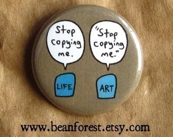 "art imitates life - refrigerator fridge magnet - 1.25"" pinback button badge - art drawing cartoon artist gift stop copying me imitation pin"