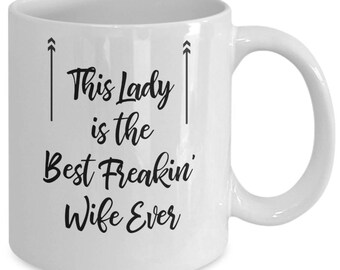 This Lady is the Best Freakin' Wife Ever - Great Valentine's or Mothers's Day Gift - White Ceramic 11 Ounce Coffee Mug