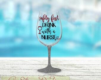Safety First Drink with a Nurse, Funny Nurse Glass, Glitter Dipped Wine, Nursing Graduate Present, Nurse Grad Gift Ideas, Birthday Present