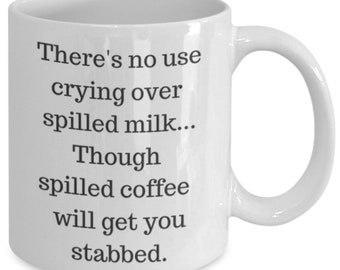Spilled coffee will get you stabbed funny mug
