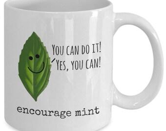 Funny Pun Coffee Mug - Encourage Mint - You Can Do It! - Inspiration Motivational Mug Tea Cup - Awesome Daily Motivation and Inspiration