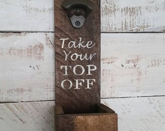 Take Your Top Off Bottle Opener-Reclaimed Pallet Wood Bottle Opener-Cap Catcher-Wall Mounted Bottle Opener-Gifts for Him-BBQ Decor-Man Cave