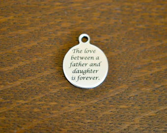 The love between a father and daughter Custom Laser Engraved Stainless Steel Charm CC360