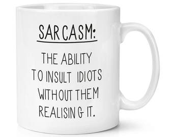 Sarcasm The Ability To Insult Idiots 10oz Mug Cup