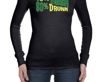 St Patrick's Day Ladies Shirt 10 Irish 90 Drunk Long Sleeve Thermal Tee T-Shirt A5005H-B8500