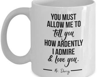 Mr. Darcy mug - You must allow me to tell you how ardently I admire & love you - 11 coffee mug gift.