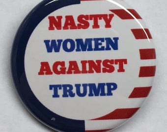 "1.25 Inch Pin ""Nasty Women Against Trump"""