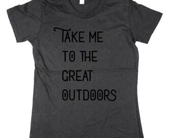 Take me to the great outdoors T-shirt - outdoors shirt, outside t-shirt, organic cotton Shirt, womens, Small, Medium, Large, XL, 2XL