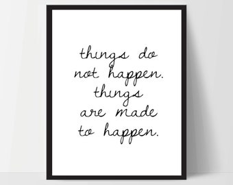 Instant Download, Things are Made to Happen, Art Print, Quote, Inspirational Print Decor, Digital Art Print, Office Print, 12x16, Black