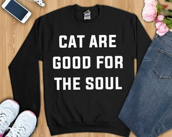 Cat are good for soul shirt, cat shirt, cat t shirt, cat tee shirt, cat mom shirt, cat shirt for mom,cat shirt for women,cat shirt for lover