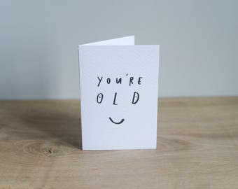 Illustrated 'You're Old', typographic birthday card, A7