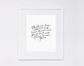 """50% Off! Fill All Our Lives With Love and Grace Divine  